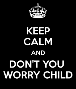 keep-calm-and-don-t-you-worry-child